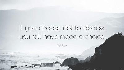 [Jeśli wybierasz nie podejmowanie decyzji,nadal dokonałeś wyboru]
