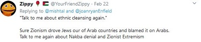"""[""""Mów do mnie jeszcze o czystce etnicznej.""""Z pewnością syjonizm wygnał Żydów z krajów arabskich i obwinił o to Arabów.Mów do mnie jeszcze o zaprzeczaniu Nakbie i o syjonistycznym ekstremizmie.]"""