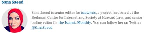 """[Sana Saeed jest redaktorką islawmix, projektu stworzonego w Berkman Center for Internet and Sociely w Harvard Law, oraz starszą redaktorką online """"Islamic Monthly. Można śledzić ją na Twitterze @SanaSaeed]"""