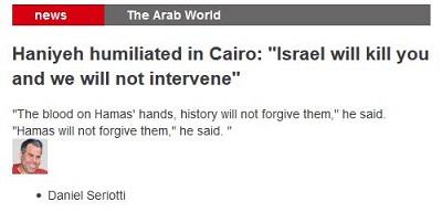 """Hanijeh upokorzony w Kairze: """"Izrael zabije cię, a my nie będziemy interweniowa攄Krew na rękach Hamasu"""" powiedział. """"Hamas im nie wybaczy"""" powiedział."""