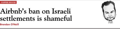 https://blogs.spectator.co.uk/2018/11/airbnbs-ban-on-israeli-settlements-is-shameful/