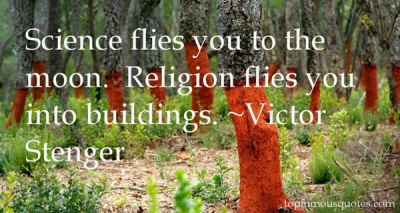 Nauka pozwala nam polecieć na księżyc, religia każe wbijać się samolotami w budynki.