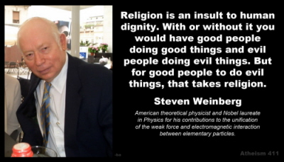 Religia stanowi obrazę dla ludzkiej godności. Gdyby jej nie było, mielibyśmy dobrych łudzi robiących dobre rzeczy i złych ludzi czyniących zło. Tylko religia może sprawić, że dobrzy ludzie robią złe rzeczy.
