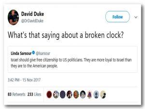 David Duke: Co się mówi o zepsutym zegarze?Linda Sarsour: Izrael powinien przyznać obywatelstwo politykom USA. Są oni bardziej lojalni wobec Izraela niż wobec narodu amerykańskiego.