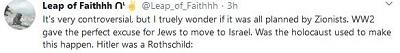 [To jest bardzo kontrowersyjne, ale naprawdę zastanawiam się, czy to wszystko było planowane przez syjonistów. II Wojna Światowa dała Żydom doskonały pretekst, by przenieść się do Izraela. Czy holocaust został użyty, by to się zdarzyło. Hitler był Rotschildem:]