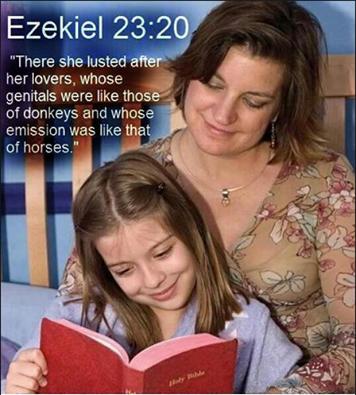 Księga Ezechiela 23:20I zapałała żądzą do swoich kochanków, którzy w sile swoich członków i żądzy byli podobni do osłów i ogierów. (Tak to podaje Biblia Tysiąclecia, wytryski jak u koni zgubiono w tłumaczeniu.)
