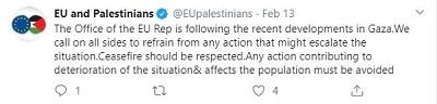 [Biuro Przedstawiciela UE śledzi niedawny rozwój sytuacji w Gazie. Wzywamy obie strony do powstrzymania się od wszystkich działań, które mogłyby spowodować eskalację sytuacji. Trzeba unikać każdego działania, które przyczynia się do pogorszenia sytuacji & i dotyka ludność]