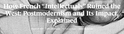 https://areomagazine.com/2017/03/27/how-french-intellectuals-ruined-the-west-postmodernism-and-its-impact-explained/