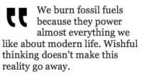 [Spalamy paliwa kopalne, ponieważ są one siłą napędową niemal wszystkiego, co lubimy w nowoczesnym życiu. Pobożne życzenia nie spowodują, że ta rzeczywistość zniknie.]