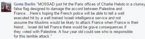 """<blockquote>""""MOSSAD właśnie zaatakował paryskie biuro Charlie Hebdo w niezdarnej próbie zmierzającej do zniszczenia porozumienia między Palestyną i Francją... Mam nadzieję, że francuska policja potrafi zobaczyć [że był to], doskonały atak świetnie wytrenowanych izraelskich agentów i nie będzie zakładać, że muzułmanie mogliby zaatakować Francję, kiedy Francja jest ich przyjaciółką... Izrael zapowiedział, że będą poważne konsekwencje, jeśli Francja będzie głosować za Palestyną. Nawet czteroletnie dziecko potrafiłoby zobaczyć, kto jest odpowiedzialny za ten straszliwy atak.\"""
