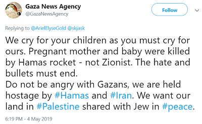 Płaczemy nad waszymi dziećmi, tak jak wy musicie płakać nad naszymi. Ciężarna kobieta i niemowlę zostali zabici przez rakietę Hamasu – nie przez syjonistów. Nienawiść i kule muszą się skończyć.Nie gniewajcie się na Gazanczyków, jesteśmy zakładnikami Hamasu i Iranu. Chcemy w naszym kraju, Palestynie, mieszkać wspólnie z Żydami w pokoju.