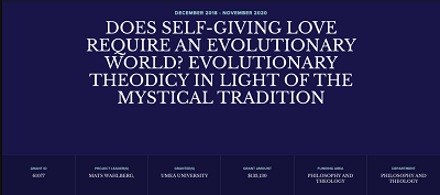 https://www.templeton.org/grant/does-self-giving-love-require-an-evolutionary-world-evolutionary-theodicy-in-light-of-the-mystical-tradition
