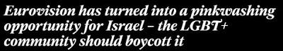 """[Eurowizja zamieniona w okazję dla Izraela do prania na różowo – społeczność LGBT+ powinna ją zbojkotować – czytamy w szacownej gazecie brytyjskiej """"Independent""""]"""