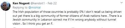[Irlandzka populacja tych krajów wynosi prawdopodobnie 0% nie pamiętam, byśmy byli wygnani, niemniej jest tutaj duża populacja byłych obywateli krajów arabskich. Jest żydowska społeczność w Libanie poprawcie mnie jeśli się mylę ktokolwiek bez klapek na oczach. Więc myślę, że dostajesz pałę.]