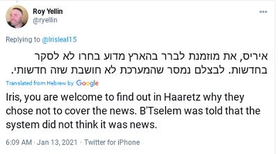 [Iris, możesz dowiedzieć się od Haaretz, dlaczego zdecydowali nie pisać o tej wiadomości. Powiedzieli B'Tselem, że nie sądzą, iż to jest wiadomość.]